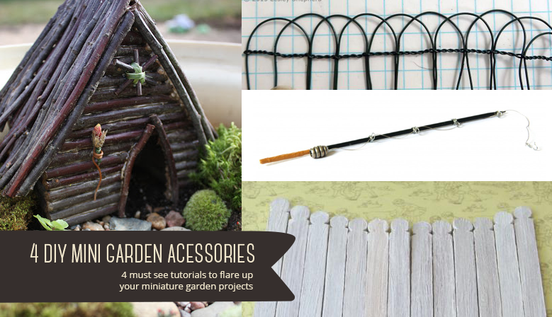 4 DIY miniature Garden Accessories to try!